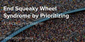 Designers + Geeks: End Squeaky Wheel Syndrome by Prioritizing