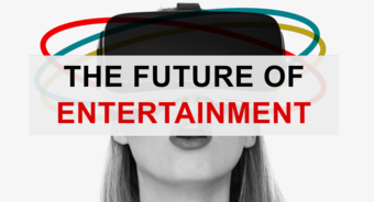 The Future of Entertainment: VR, AR and more