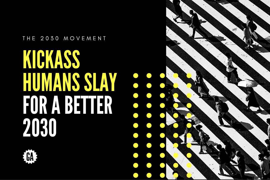 Kickass Humans Slay For A Better 2030