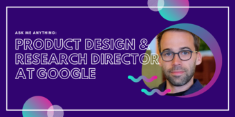 Ask Me Anything: Product Design & Research Director at Google