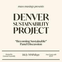 Denver Sustainability Project and Mass Musings Present: Becoming Sustainable