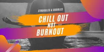 Chill Out, Not Burnout