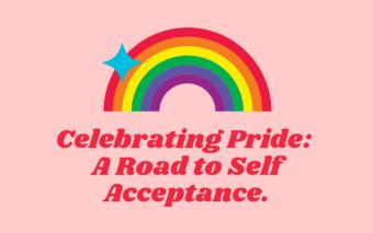 Celebrating Pride: A Road to Self Acceptance