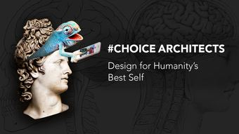 #ChoiceArchitects: Design for Humanity's Best Self