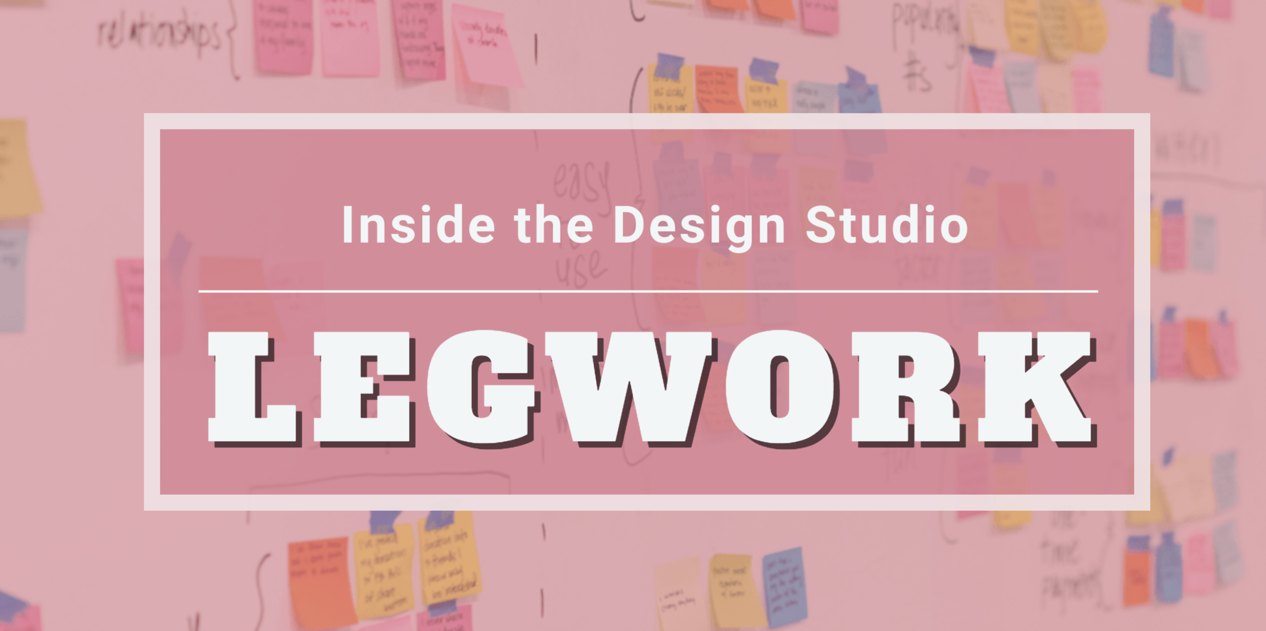 Inside the Design Studio: Legwork